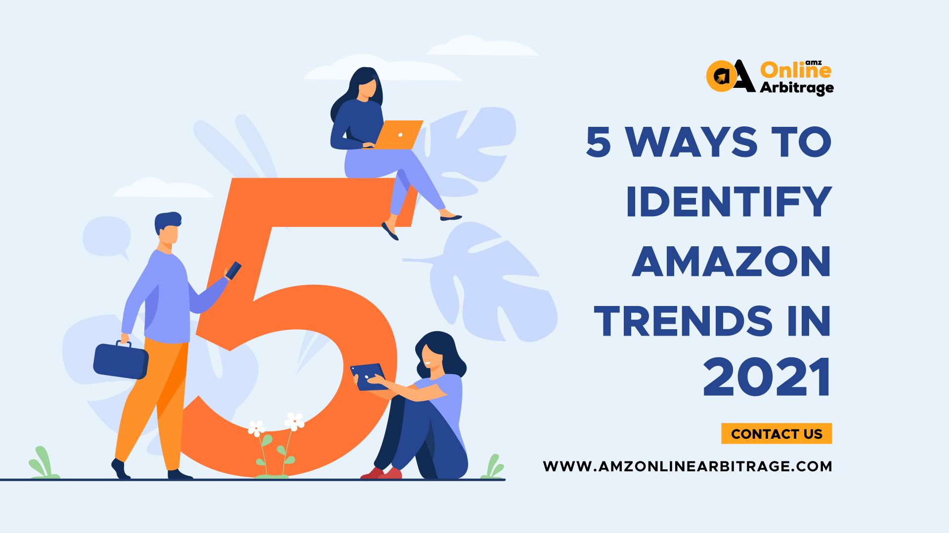 5 WAYS TO IDENTIFY AMAZON TRENDS IN 2021