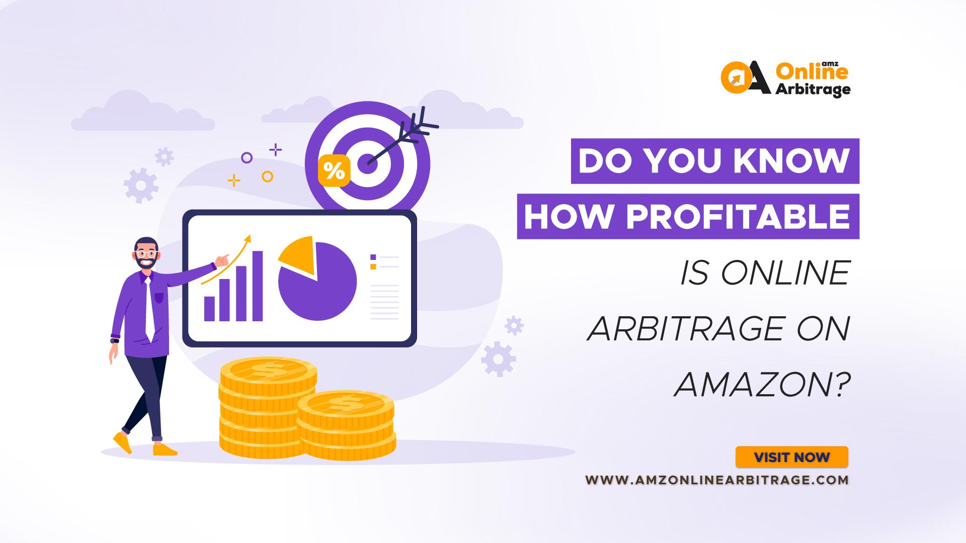 DO YOU KNOW HOW PROFITABLE IS ONLINE ARBITRAGE ON AMAZON?